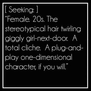Se busca: Mujer. Veinteañera. Típica chica de al lado, coquetona y risueña. Un completo cliché. Si se quiere, un personaje unidimensional y plug-and-play.